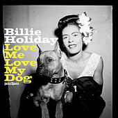 Love Me, Love My Dog (Extended) by Billie Holiday