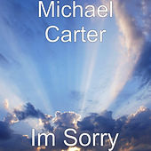 Im Sorry by Michael Carter
