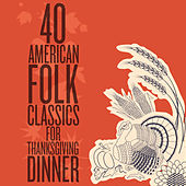 40 American Folk Classics for Thanksgiving Dinner by Various Artists