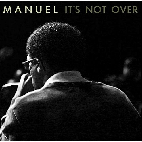 It's Not Over by Manuel
