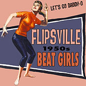 Flipsville: 1950s Beat Girls by Various Artists