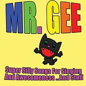 Super Silly Songs for Singing and Awesomeness...and Stuff by Mr. Gee