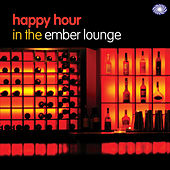 Happy Hour In The Ember Lounge by Various Artists