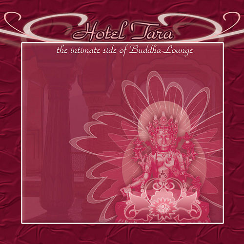 Hotel Tara: The Intimate Side Of Buddha - Lounge by Various Artists