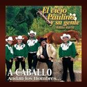 A Caballo Andan Los Hombres... by El Viejo Paulino Y Su Gente
