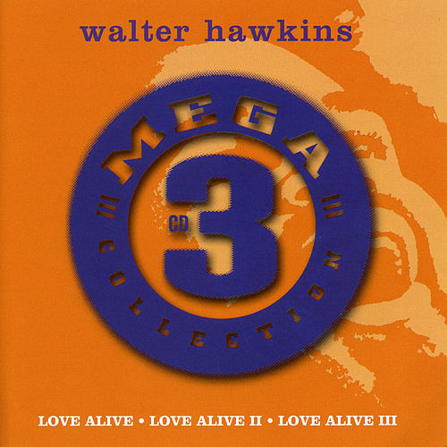 Mega 3 Collection: Love Alive by Walter Hawkins & the Hawkins Family