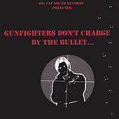 Gunfighters Don't Charge By The Bullet by Bronco Bob