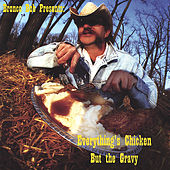 Everything's Chicken But The Gravey by Bronco Bob