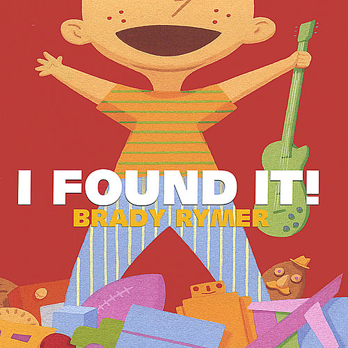 I FOUND IT! by Brady Rymer