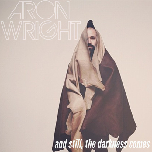 And Still, the Darkness Comes by Aron Wright