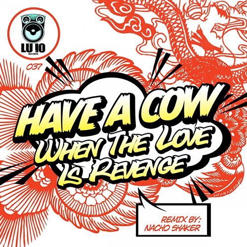 When The Love Is A Revenge - Single by Have A Cow