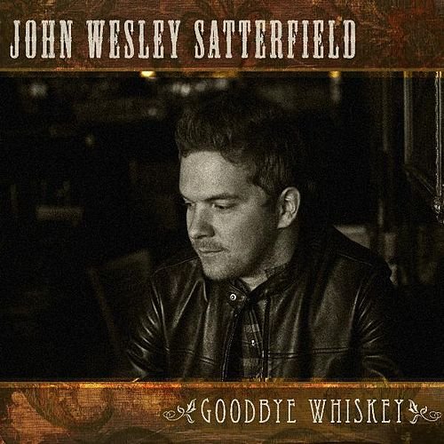 Goodbye Whiskey by John Wesley Satterfield