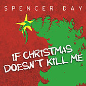 If Christmas Doesn't Kill Me by Spencer Day