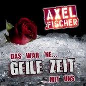 Das war ne geile Zeit mit uns by Axel Fischer