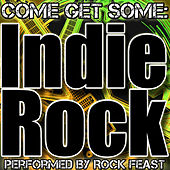 Come Get Some: Indie Rock by Rock Feast