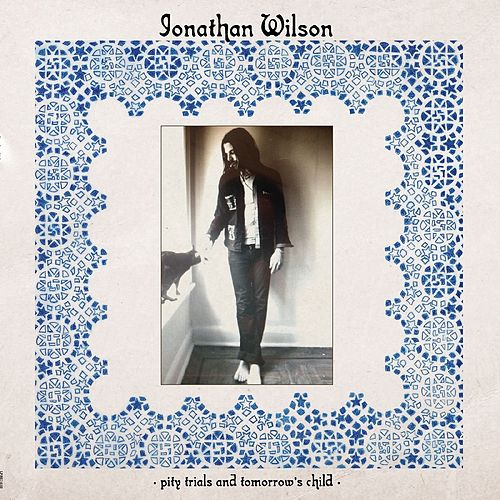 Pity Trials and Tomorrow's Child - EP by Jonathan Wilson