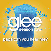 Papa Can You Hear Me? (Glee Cast Version) by Glee Cast