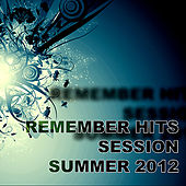 Remember Hits Session Summer 2012 by Various Artists