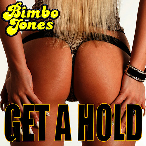 Get a Hold by Bimbo Jones
