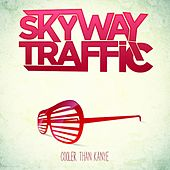 Cooler Than Kanye by Skyway Traffic