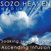 Soaking Sessions, Vol 5: Ascending Infusion by Sozo Heaven