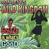 Greaze Is What's Good by Ron Levy's Wild Kingdom