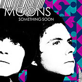 Something Soon by The Moons