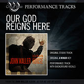Our God Reigns Here (Performance Track) by John Waller