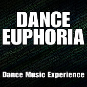Dance Euphoria (Dance Music Experience) by Various Artists