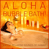 Aloha Bubble Bath! The Exotic Relaxing Sounds of Hawaii by Various Artists