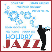 Holiday Jazz: Doris Day, Sarah Vaughn, Rosemary Clooney, Glenn Miller, Benny Goodman, Mel Torme, Peggy Lee and More by Various Artists