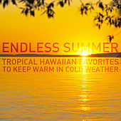 Endless Summer: Tropical Hawaiian Favorites to Keep Warm in Cold Weather by Various Artists