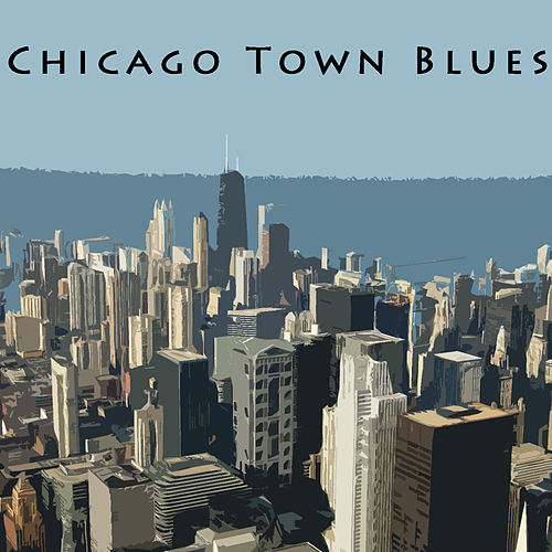 Chicago Town Blues by Various Artists