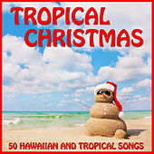 Tropical Christmas: 50 Hawaiian and Tropical Songs by Various Artists