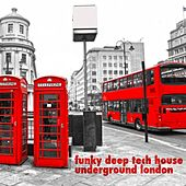 Funky Deep Tech House Underground London by Various Artists