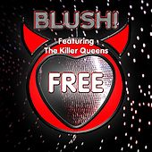 BLUSH! Featuring The Killer Queens - Free by Blush