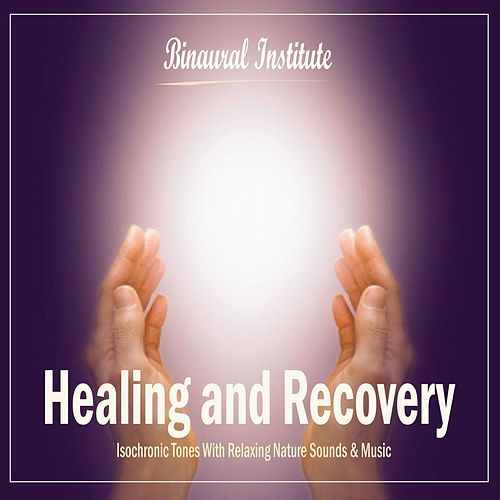 Healing and Recovery - Isochronic Tones Embedded Into Relaxing Nature Sounds & Music by Binaural Institute
