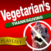 A Vegetarian's Thanksgiving Playlist by Various Artists