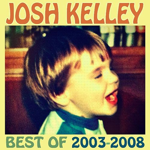 Best of 2003-2008 by Josh Kelley