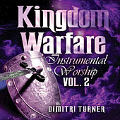 Kingdom Warfare Instrumental Worship - Volume 2 by Dimitri Turner