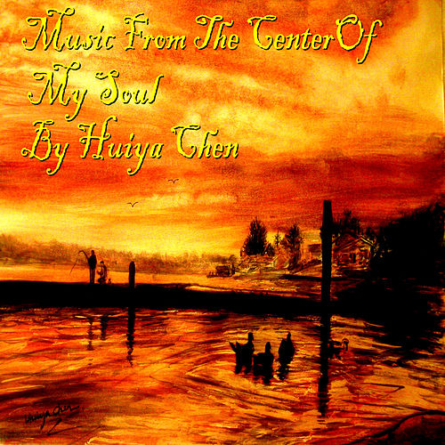 Music from the Center of My Soul by Huiya Chen