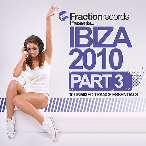 Fraction Records Presents... Ibiza 2010 - Part 3 - EP by Various Artists