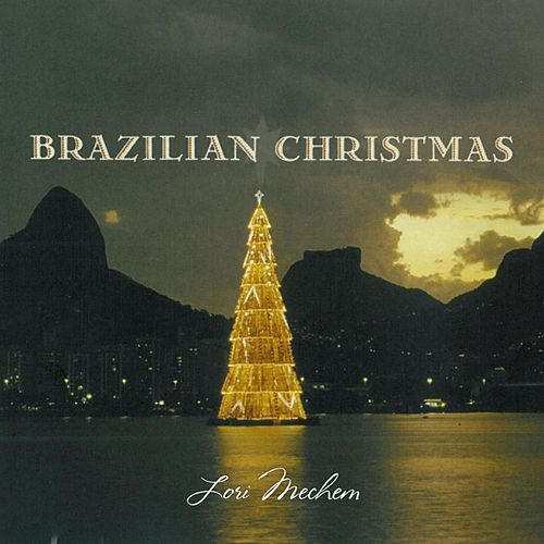 Brazilian Christmas: A Brazilian Jazz Holiday Experience by Lori Mechem