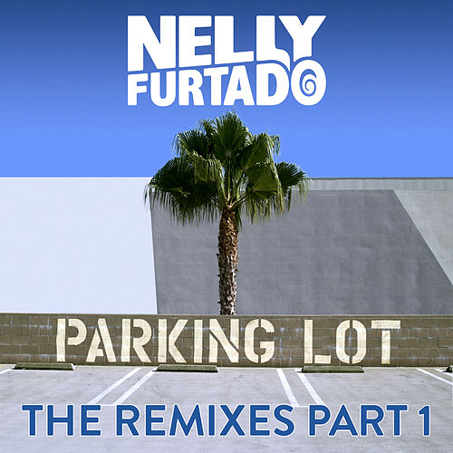 Parking Lot (The Remixes Part 1) by Nelly Furtado