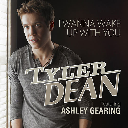 I Wanna Wake Up With You (Single) by Tyler Dean