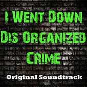 I Went Down Dis Organized Crime (Original Soundtrack) by Various Artists