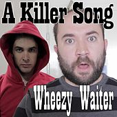 A Killer Song- Wheezy Waiter by Sean Klitzner