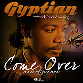 Come Over (feat. Makia Downing) - Single by Gyptian