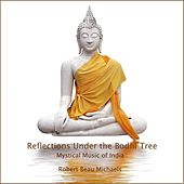 Reflections Under the Bodhi Tree: Mystical Music of India by Robert Beau Michaels