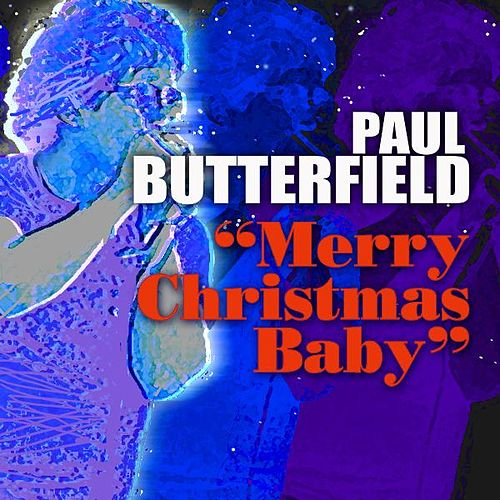 Merry Christmas Baby by Paul Butterfield